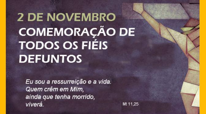 2 nov 2018: comemoração de todos os Fiéis defuntos